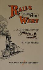 Rails from the West : A Biography of Theodore D. Judah by Helen Hinckley...