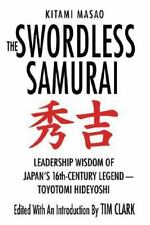 The Swordless Samurai: Leadership Wisdom of Japan's Sixteenth-Century Legend: To