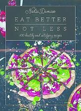 Eat Better Not Less: 100 Healthy and Satisfying Recipes by Nadia Damaso
