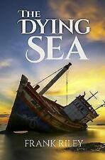 The Dying Sea by Frank Riley (2015, Paperback)