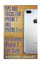 IPhone User Manual: Tips and Tricks for IPhone 7 and IPhone 7 Plus: the...