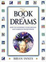 Innes, Brian, The Book of Dreams: How to Interpret Your Dreams and Harness Their