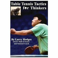 Table Tennis Tactics for Thinkers by Larry Hodges (2013, Paperback)