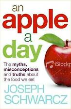 An Apple A Day: The Myths, Misconceptions and Truths About the Food We Eat by J