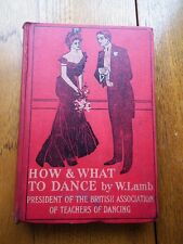 How & What to Dance by W. Lamb *1903 C. Arthur Pearson hard cover*