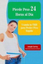 Pierde Peso 24 Horas Al Dia : Usando Tu TMR para Perder Peso Rapido by Joseph...