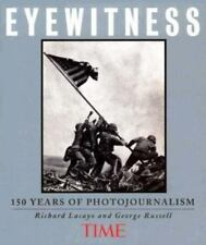 Time Eyewitness : 150 Years of Photojournalism by Time-Life Books Editors (1999, Hardcover)