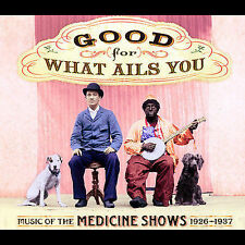 Audio CD: Good For What Ails You: Music of the Medicine Shows 1926-1937 (Digipak