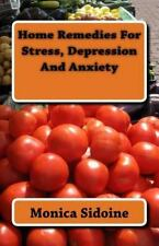 Home Remedies for Stress, Depression and Anxiety by Monica Sidoine (2016,...