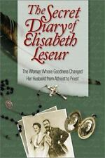 The Secret Diary of Elisabeth Leseur : The Woman Whose Goodness Changed Her...