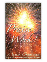 Praise Works! - by Merlin Carothers