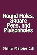 Round Holes, Square Pegs, and Pigeonholes by Lill, Millie Malone -Paperback