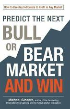 Predict the Next Bull or Bear Market and Win: How to Use Key Indicators to Profi