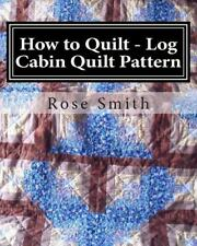 How to Quilt - Log Cabin Quilt Pattern (2014, Paperback)