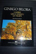 Ginkgo Biloba, l'arbre qui a vaincu le temps - Pierre François Michel