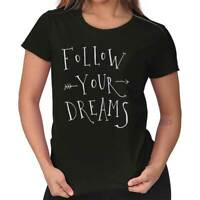 Follow Your Dreams Motivational Inspirational Positive Womens Tee T Shirts