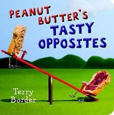 Peanut Butter's Tasty Opposites by Terry Border (2016, Board Book)
