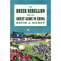 The Boxer Rebellion and the Great Game in China: A History Silbey, David J. Good