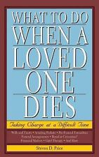 NEW - What to Do When a Loved One Dies: Taking Charge at a Difficult Time