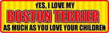 YES I LOVE MY BOSTON TERRIER AS CHILDREN STICKER