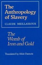 The Anthropology of Slavery : The Womb of Iron and Gold by Claude Meillassoux...