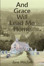 And Grace Will Lead Me Home by Jane Mitchell (2001, Paperback)
