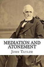 Mediation and Atonement by John Taylor (2015, Paperback)