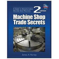 Machine Shop Trade Secrets : A Guide to Manufacturing Machine Shop Practices