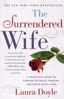 The Surrendered Wife: A Practical Guide To Finding Intimacy, Passion and Peace ,