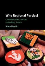 Why Regional Parties?: Clientelism, Elites, and the Indian Party System, Ziegfel