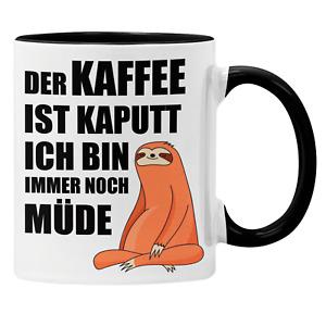 Faultier Tasse mit Spruch Der Kaffee ist kaputt ich bin immer noch müde Geschenk
