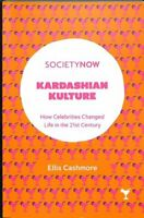 Kardashian Kulture How Celebrities Changed Life in the 21st Cen... 9781787437074