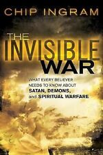 The Invisible War: What Every Believer Needs to Know about Satan, Demons, and Sp