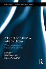 Routledge Contemporary Asia: Politics of the Other in India and China :.