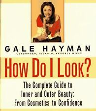 How Do I Look?: The Complete Guide to Inner and Outer Beauty: From Confidence t