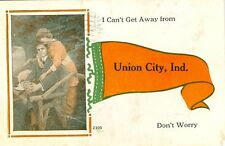 """Union City, IN """" I Can't Get Away from Union City """" 1915 Pennant Greetings"""