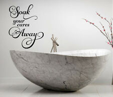 SOAK YOUR CARES AWAY BATH VINYL DECAL BATHROOM WALL ART WORDS LETTERING STICKER