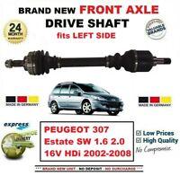 FOR PEUGEOT 307 Estate SW 1.6 2.0 16V HDi 2002-2008 FRONT AXLE LEFT DRIVESHAFT