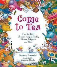 Come to Tea: Fun Tea Party Themes, Recipes, Crafts, Games, Etiquette a-ExLibrary
