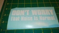 Don't Worry That Noise Is Normal - Vinyl Decal for Jeep Car or Truck