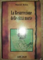 MARCEL BRION -LA RESURREZIONE DELLE CITTA' MORTE - ED:LIBRITALIA -ANNO:1996 (PS)