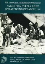 Angels from the Sea: Relief Operations in Bangladesh 1991 : U. S. Marines in...