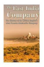 The East India Company: The History of the British Empire's Most Famous Mercanti
