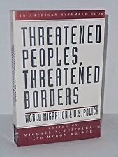 Threatened Peoples. Threatened Borders. World Migration and U.S. Policy