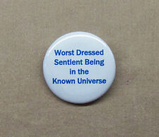"""Worst Dressed Sentient Being in the Known Universe Button 1.25"""" Hitchhikers Pin"""