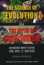The Science of Evolution and the Myth of Creationism: Knowing What's Real and Wh