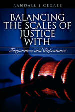 NEW BALANCING THE SCALES OF JUSTICE With Forgiveness and Repentance