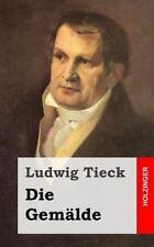 Die Gemälde by Ludwig Tieck (2013, Paperback)