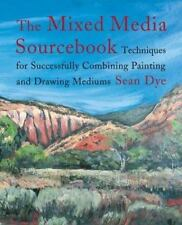 The Mixed Media Source Book: Techniques for Successfully Combining Painting and