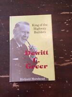 1984 Dewitt C Greer King Of The Highway Builders by Richard Morehead 1st Edition
